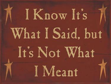 I Know It's What I Said, But It Is Not What I Meant