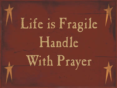 Life Is Fragile; Handle With Prayer