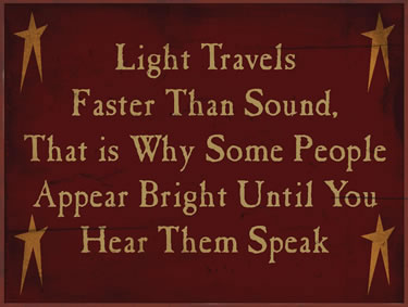 Light Travels Faster Than Sound. That Is Why Some People Appear Bright Until You Hear Them Speak