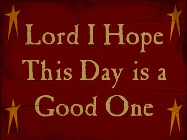 Lord I Hope This Day Is A Good One