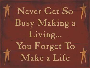 Never Get So Busy Making Plans You Forget To Make A Life