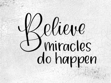 Believe- Miracles Do Happen