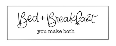 Bed + Breakfast You Make Both