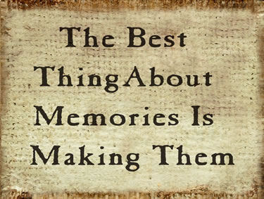 The Best Thing About Memories Is Making Them