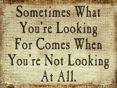 Sometimes What You'Re Looking For Comes When You're Not Looking At All
