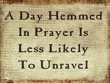 A Day Hemmed In Prayer Is Less Likely To Unravel