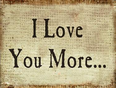 I Love You More…