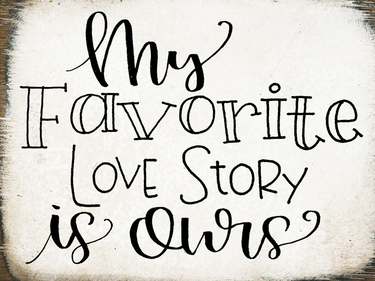 My favorite love story is ours