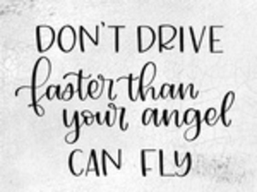 Don't Drive Faster Than Your Angel