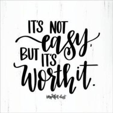 It's Not Easy, But It's Worth It