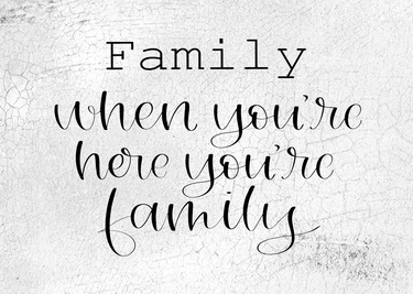 Family When You're Here You're Family