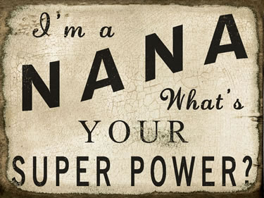 I'm A Nana What's Your Super Power?