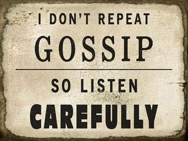 I Don't Repeat Gossip So Listen Carefully