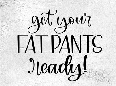 Fat Pants Ready