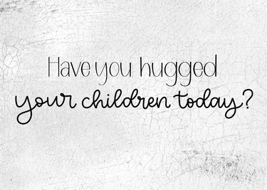 Hugged Your Children
