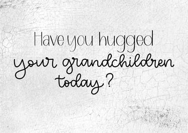 Hugged Your Grandchildren
