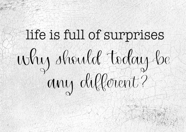 Life Is Full Of Surprises
