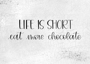 Life Is Short Eat More Chocolate