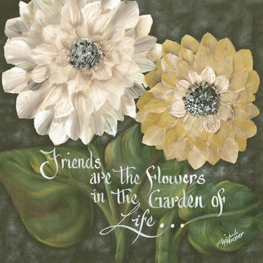 Friends Are The Flower In The Garden Of Life