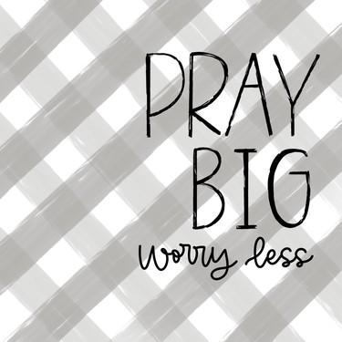 Pray Big Worry Less