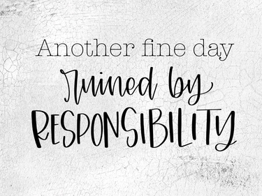Ruined By Responsibility