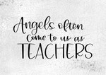 Angels Come To Us As Teachers