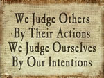 We Judge Others By Their Actions We Judge Ourselves By Our Intentions