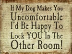 If My Dog Makes You Uncomfortable I'D Be Happy To Lock You In The Other Room