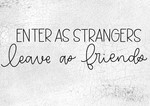 Enter As Strangers- Leave As Friends