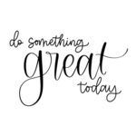 Do Something Great Today