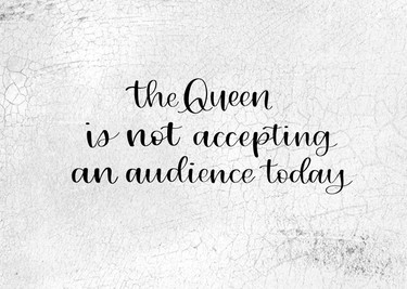 The Queen Is Not Accepting